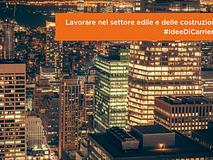 #IdeeDiCarriera | Lavorare nel settore edile e delle costruzioni