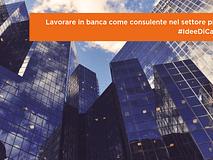 #IdeeDiCarriera | Lavorare in banca come consulente nel settore privato